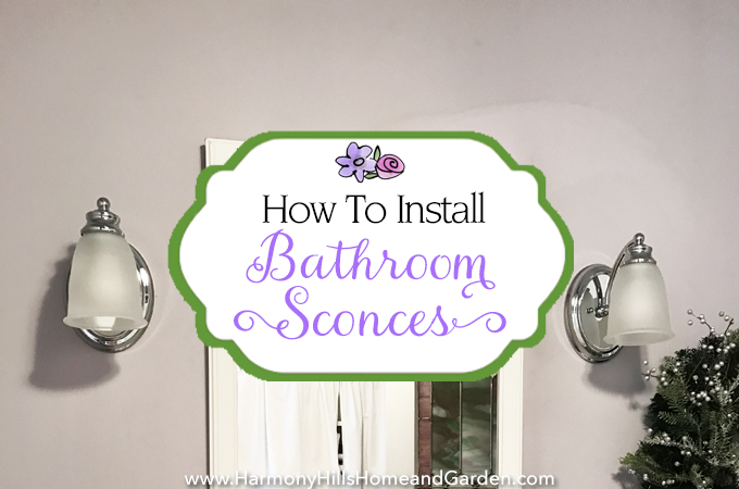 Installing Bathroom Sconces how to install bathroom sconces | harmony hills home and garden