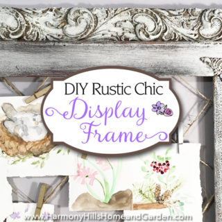 DIY Display Frame in the Rustic Chic style - www.HarmonyHillsHomeandGarden.com