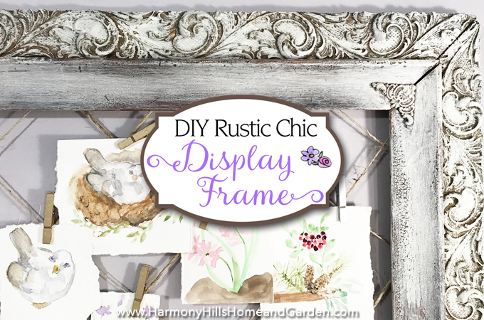 DIY Display Frame in the Rustic Chic Style | Harmony Hills Home and ...